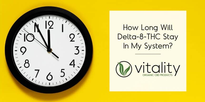 How Long Will Delta-8 THC Stay in My System
